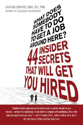 Image for What Does Somebody Have to Do to Get a Job Around Here! 44 Insider Secrets and Tips that Will Get You Hired