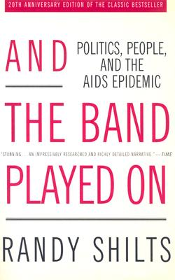 "Image for ""And the Band Played On: Politics, People, and the AIDS Epidemic, 20th-Anniversary Edition"""