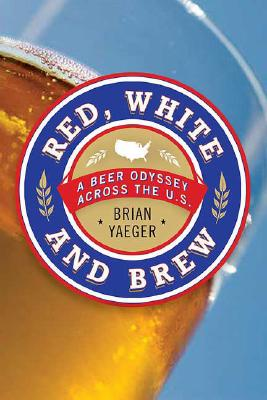Image for Red, White, and Brew: An American Beer Odyssey
