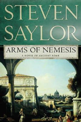 Arms of Nemesis: A Novel of Ancient Rome (Novels of Ancient Rome), Steven Saylor