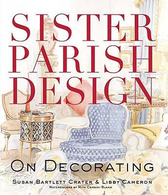 Sister Parish Design: On Decorating, Susan Bartlett Crater,Libby Cameron