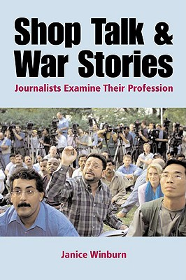 Image for Shop Talk and War Stories: Journalists Examine Their Profession
