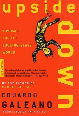 Upside Down: A Primer for the Looking-Glass World, Eduardo Galeano