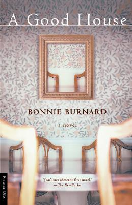 A Good House: A Novel, Burnard, Bonnie