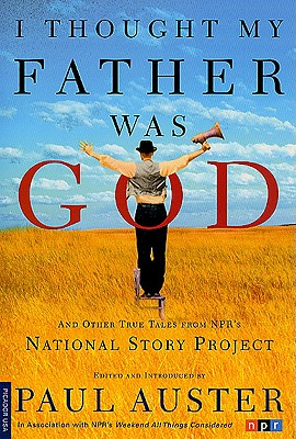 I Thought My Father Was God: And Other True Tales from NPR's National Story Project, Auster, Paul [Editor]; Auster, Paul [Introduction];