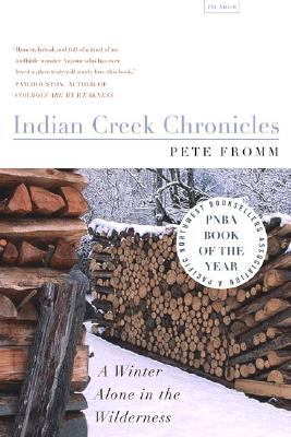 "Indian Creek Chronicles: A Winter Alone in the Wilderness, ""Fromm, Pete"""
