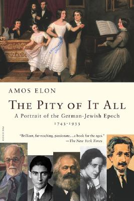 Image for Pity of It All:  Portrait of the German-Jewish Epoch 1743-1933