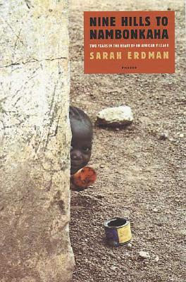 Nine Hills to Nambonkaha: Two Years in the Heart of an African Village, Erdman, Sarah