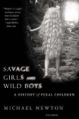 Savage Girls and Wild Boys: A History of Feral Children, Newton, Michael