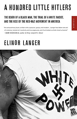 Image for A Hundred Little Hitlers: The Death of a Black Man, the Trial of a White Racist, and the Rise of the Neo-Nazi Movement in America