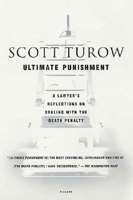 Ultimate Punishment: A Lawyer's Reflections on Dealing with the Death Penalty, Turow, Scott