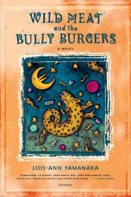Wild Meat and the Bully Burgers: A Novel, Yamanaka, Lois-Ann