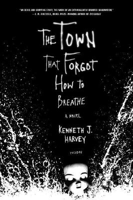 The Town That Forgot How to Breathe: A Novel, Harvey, Kenneth J.