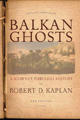 Balkan Ghosts : A Journey Through History, ROBERT D. KAPLAN