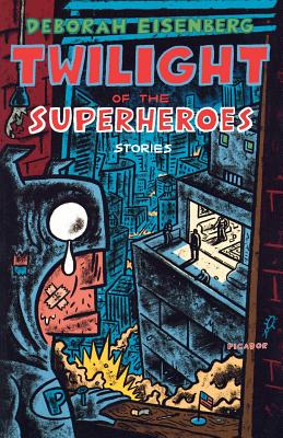 Twilight of the Superheroes: Stories, Eisenberg, Deborah