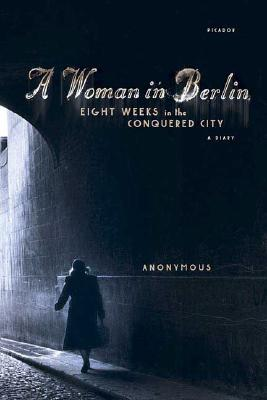 WOMAN IN BERLIN : EIGHT WEEKS IN THE CON, ANONYMOUS