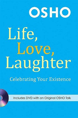 Life, Love, Laughter: Celebrating Your Existence, Osho