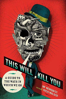 This Will Kill You: A Guide to the Ways in Which We Go, Newquist, H. P.; Maloof, Rich