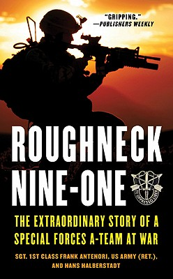 Roughneck Nine-One: The Extraordinary Story of a Special Forces A-team at War, Frank Antenori, Hans Halberstadt