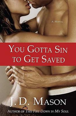 You Gotta Sin to Get Saved: A Novel, Mason, J. D.