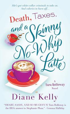 Death, Taxes, and a Skinny No-Whip Latte (Tara Holloway), Diane Kelly