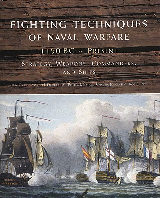 Image for Fighting Techniques of Naval Warfare, 1190 BC - Present: Strategy, Weapons, Commanders, and Ships