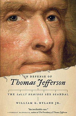 In Defense of Thomas Jefferson: The Sally Hemings Sex Scandal, Hyland Jr., William G.
