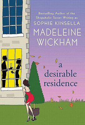 """A Desirable Residence: A Novel of Love and Real Estate, """"Wickham, Madeleine"""""""