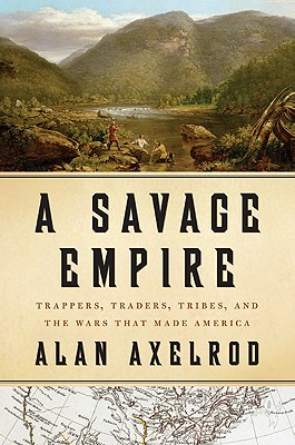 Image for A Savage Empire: Trappers, Traders, Tribes, and the Wars That Made America