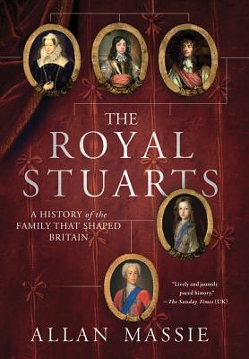 The Royal Stuarts: A History of the Family That Shaped Britain, Massie, Allan
