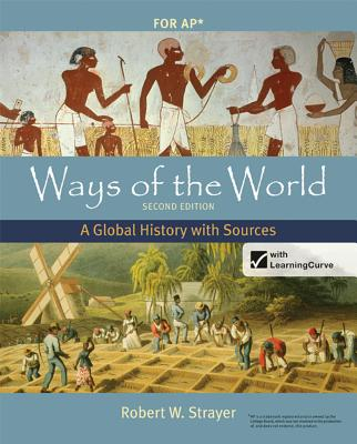 Ways of the World with Sources for AP*, Second Edition: A Global History, Strayer, Robert W.