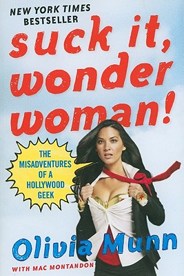 Suck It, Wonder Woman!: The Misadventures of a Hollywood Geek, Olivia Munn, Mac Montandon