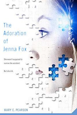 """The Adoration of Jenna Fox (Jenna Fox Chronicles), """"Pearson, Mary E."""""""