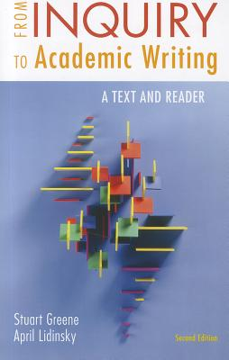 From Inquiry to Academic Writing: A Text and Reader, Stuart Greene, April Lidinsky