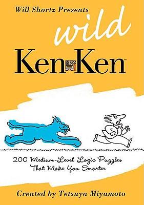 Will Shortz Presents Wild KenKen: 200 Medium-Level Logic Puzzles That Make You Smarter, Will Shortz, Tetsuya Miyamoto, KenKen Puzzle  LLC