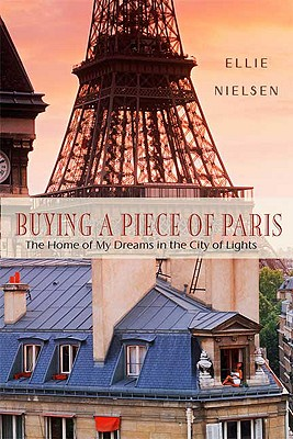 Buying a Piece of Paris: The Home of My Dreams in the City of Lights, Ellie Nielsen