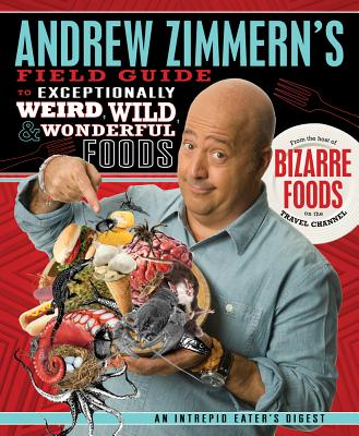 Image for Andrew Zimmern's Field Guide to Exceptionally Weird, Wild, and Wonderful Foods: