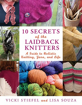 Image for 10 Secrets of the LaidBack Knitters: A Guide to Holistic Knitting, Yarn, and Life