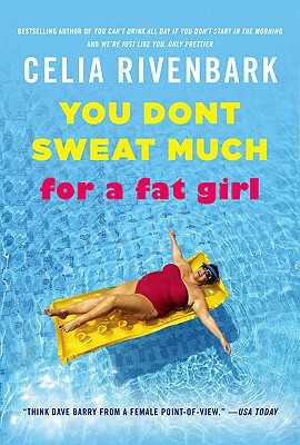 YOU DON'T SWEAT MUCH FOR A FAT GIRL [ advanced reader's ed]  Observations on Life from the Shallow End of the Pool, Rivenbark, Celia