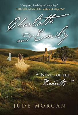 Charlotte and Emily: A Novel of the Bront�'s, Morgan, Jude