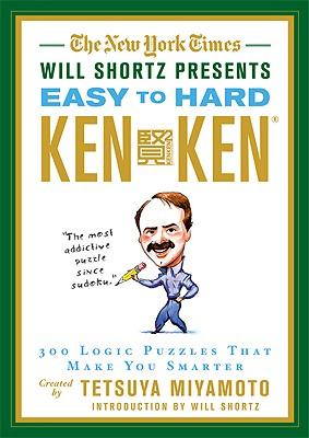 Image for The New York Times Will Shortz Presents Easy to Hard KenKen: 300 Logic Puzzles That Make You Smarter