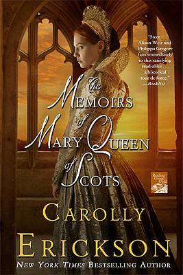 The Memoirs of Mary Queen of Scots: A Novel, Erickson, Carolly