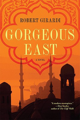 Gorgeous East: A Novel, Girardi, Robert