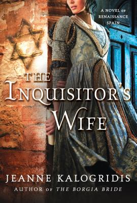 The Inquisitor's Wife: A Novel of Renaissance Spain, Jeanne Kalogridis