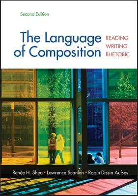 The Language of Composition: Reading, Writing, Rhetoric, Renee H. Shea, Lawrence Scanlon, Robin Dissin Aufses