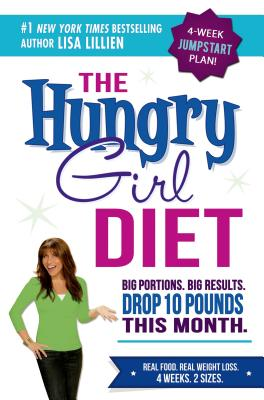 HUNGRY GIRL DIET: BIG PORTIONS, BIG RESULTS, DROP 10 POUNDS IN 4 WEEKS, LILLIEN, LISA