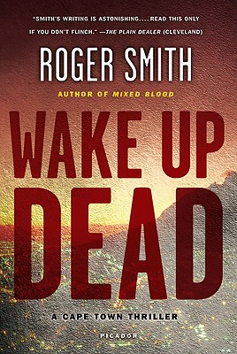 Wake Up Dead  A Cape Town Thriller, Smith, Roger
