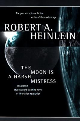 MOON IS A HARSH MISTRESS, HEINLEIN, ROBERT A.