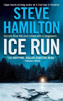 Ice Run (An Alex McKnight Novel), STEVE HAMILTON