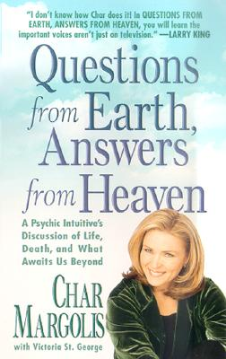 Questions From Earth, Answers From Heaven: A Psychic Intuitive's Discussion of Life, Death, and What Awaits Us Beyond, Char Margolis